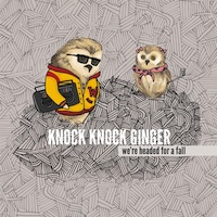 Knock Knock Ginger - We're Headed For A Fall